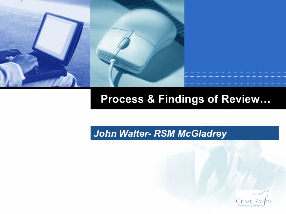 Process & Findings of Review… John Walter- RSM McGladrey