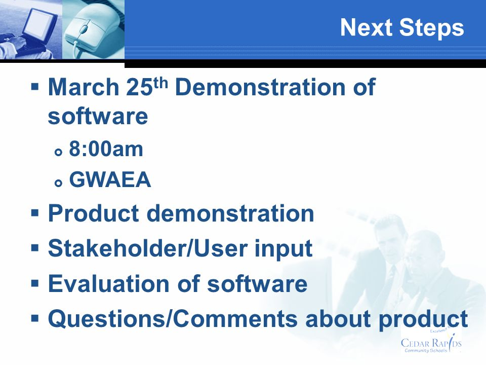 Next Steps March 25 th Demonstration of software 8:00am GWAEA Product demonstration Stakeholder/User input Evaluation of software Questions/Comments about product
