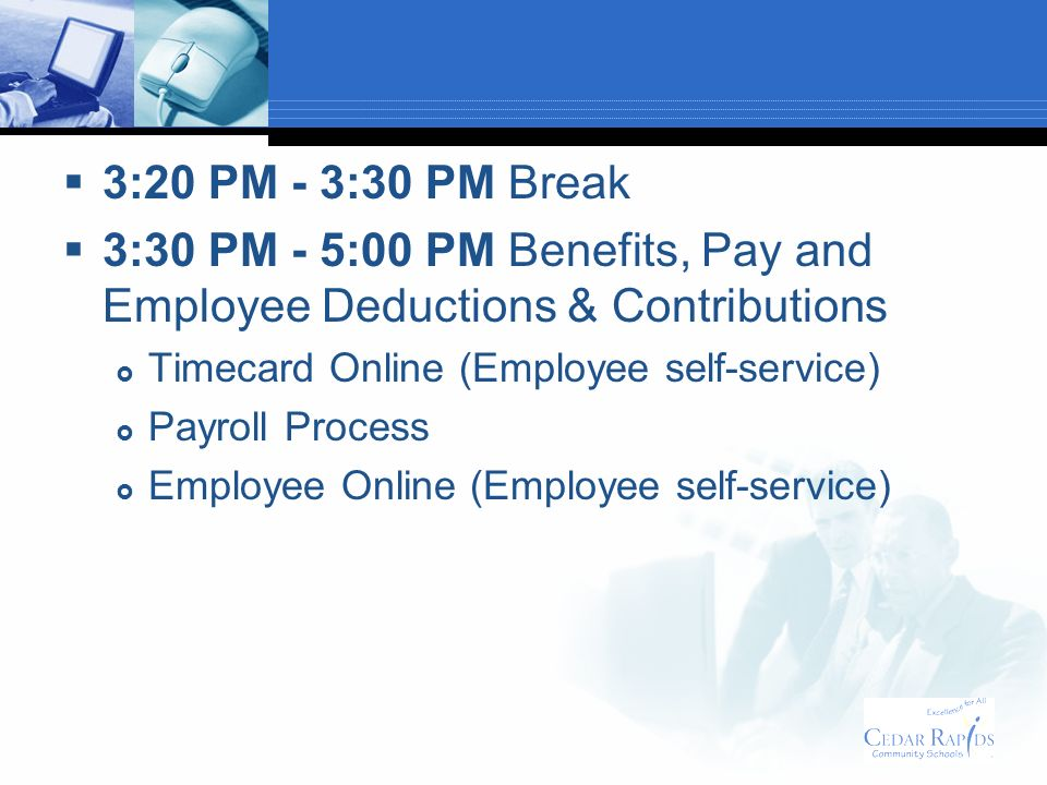 3:30 PM - 5:00 PM Benefits, Pay and Employee Deductions & Contributions Timecard Online (Employee self-service) Payroll Process Employee Online (Emplo