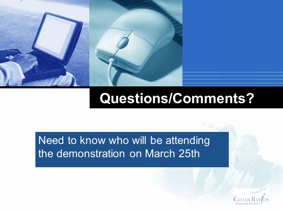 Questions/Comments? Need to know who will be attending the demonstration on March 25th