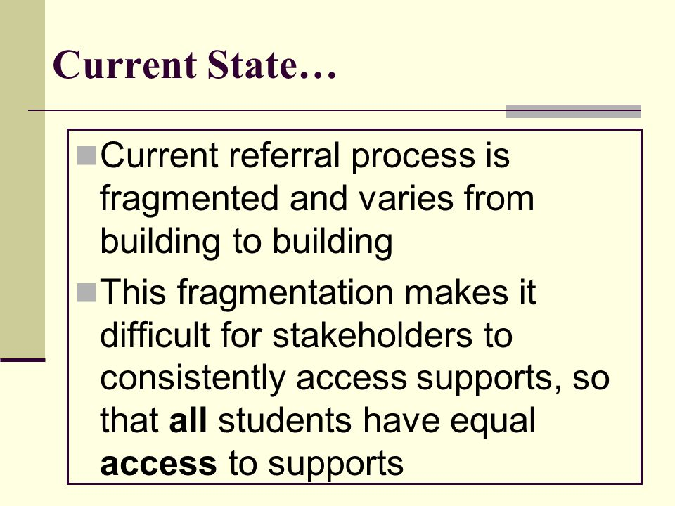 Current State… Current referral process is fragmented and varies from building to building This fragmentation makes it difficult for stakeholders to c