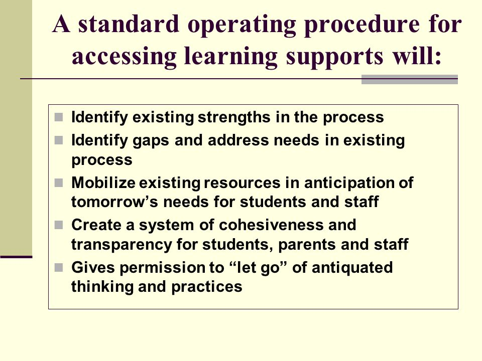 A standard operating procedure for accessing learning supports will: Identify existing strengths in the process Identify gaps and address needs in exi