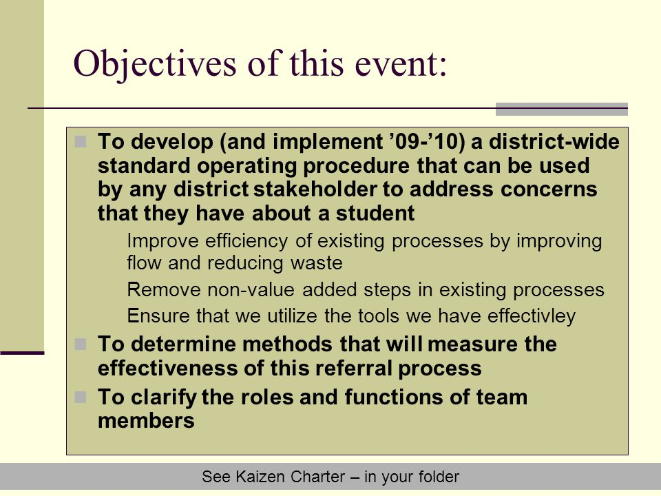 Objectives of this event: To develop (and implement 09-10) a district-wide standard operating procedure that can be used by any district stakeholder t