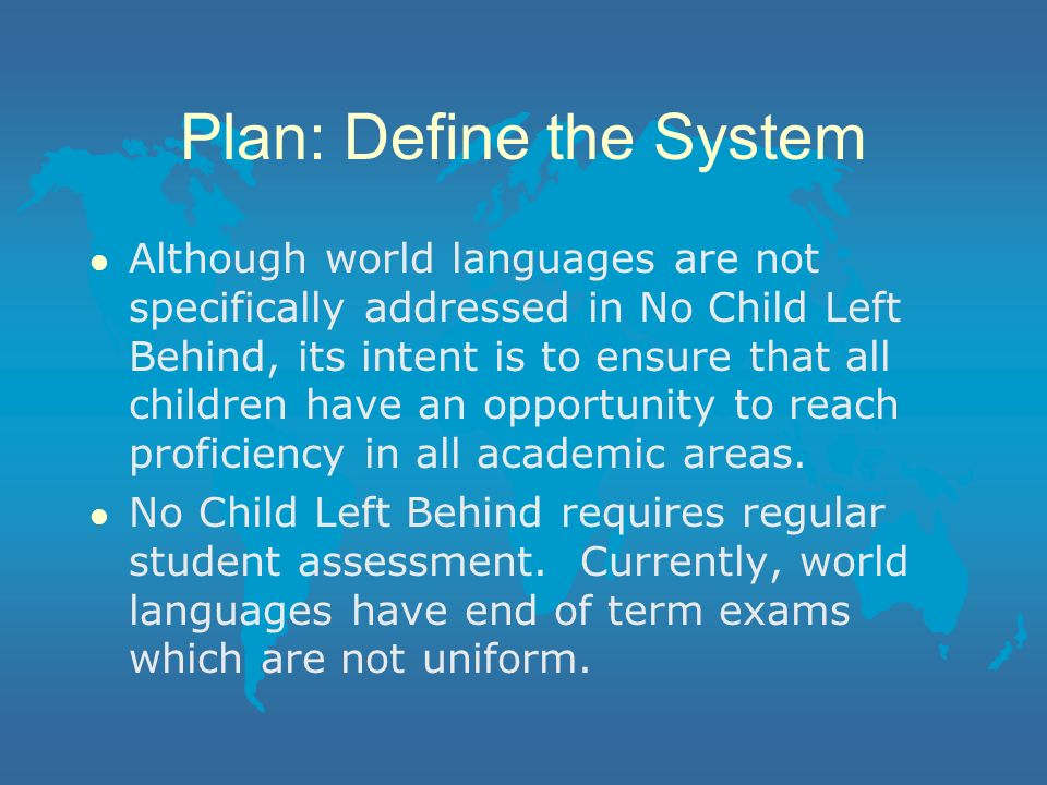 Plan – Define the System l World language study becomes more important each year.