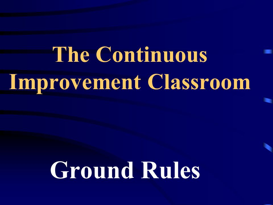 The Continuous Improvement Classroom Ground Rules
