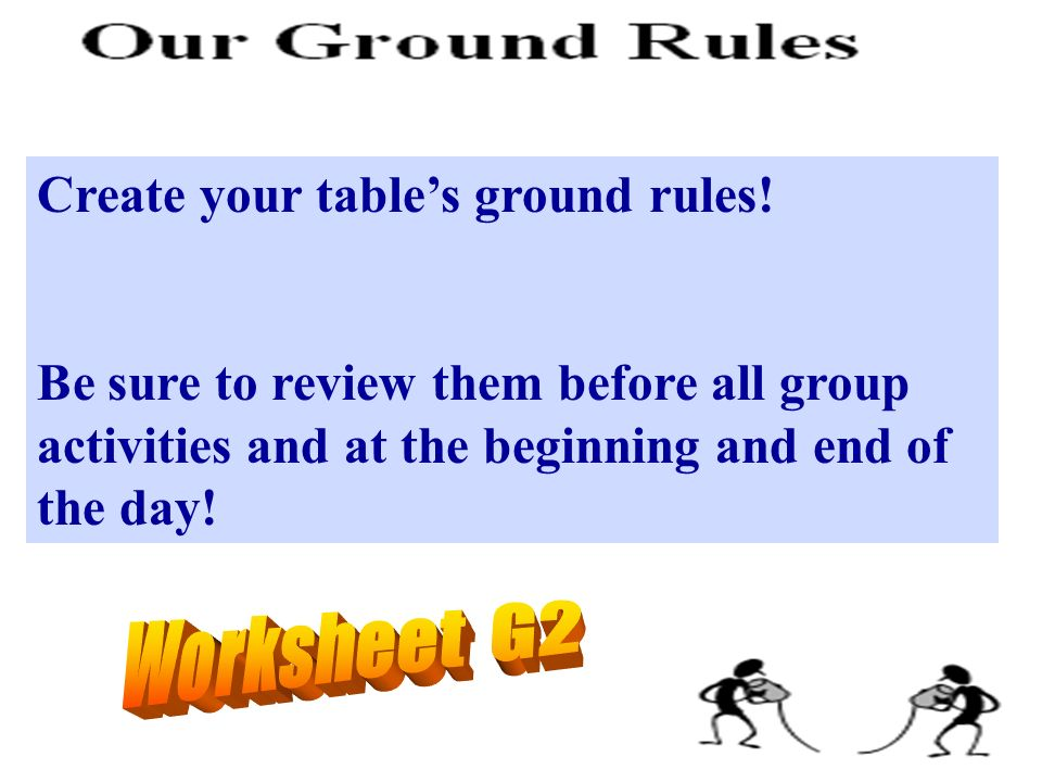 Create your tables ground rules! Be sure to review them before all group activities and at the beginning and end of the day!