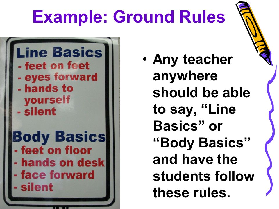 Example: Ground Rules Any teacher anywhere should be able to say, Line Basics or Body Basics and have the students follow these rules.