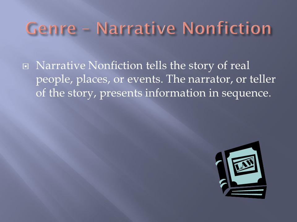 Narrative Nonfiction tells the story of real people, places, or events.