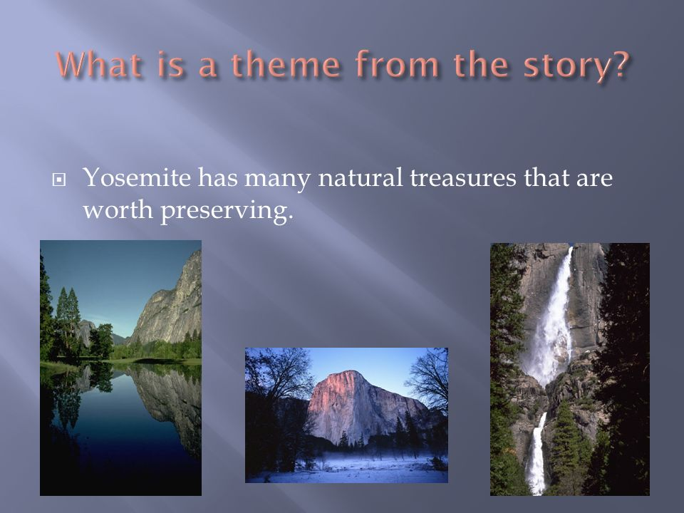 Yosemite has many natural treasures that are worth preserving.