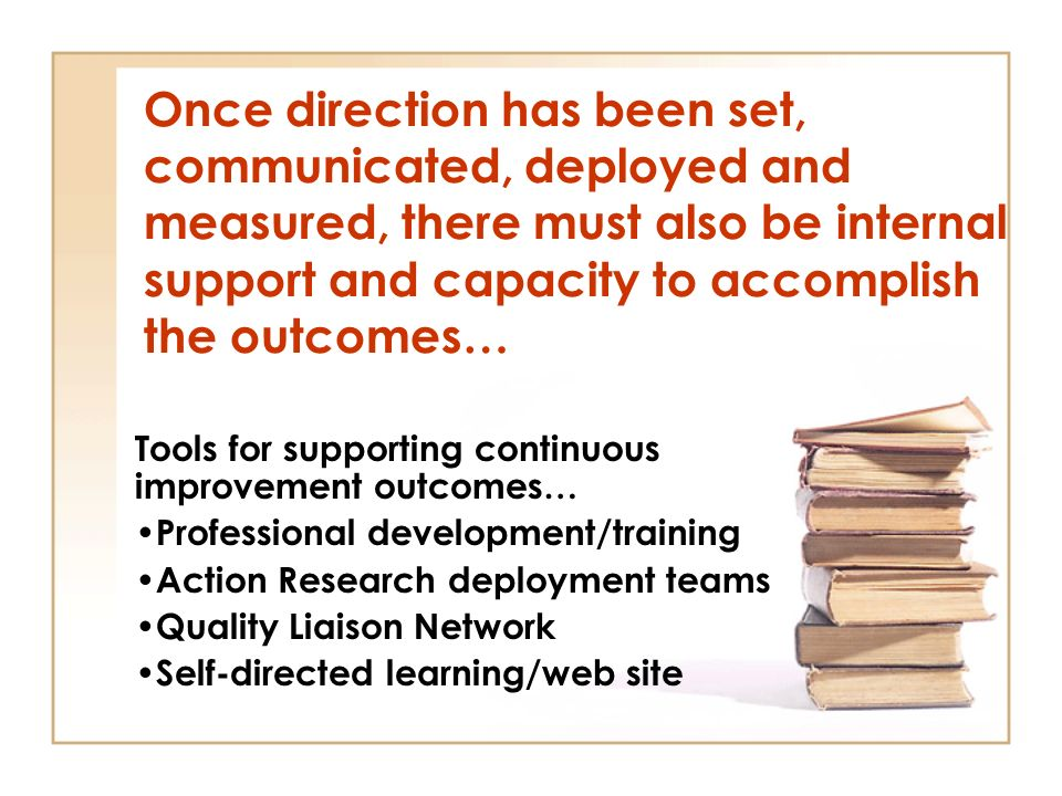 Once direction has been set, communicated, deployed and measured, there must also be internal support and capacity to accomplish the outcomes… Tools f