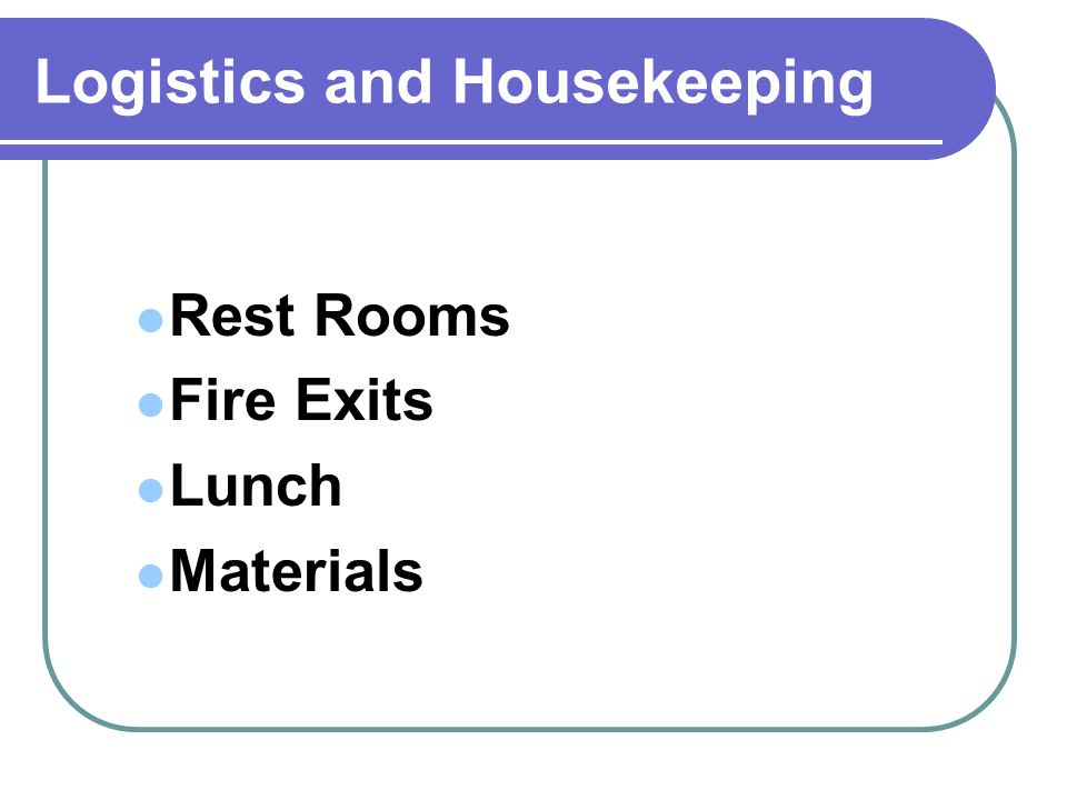 Logistics and Housekeeping Rest Rooms Fire Exits Lunch Materials