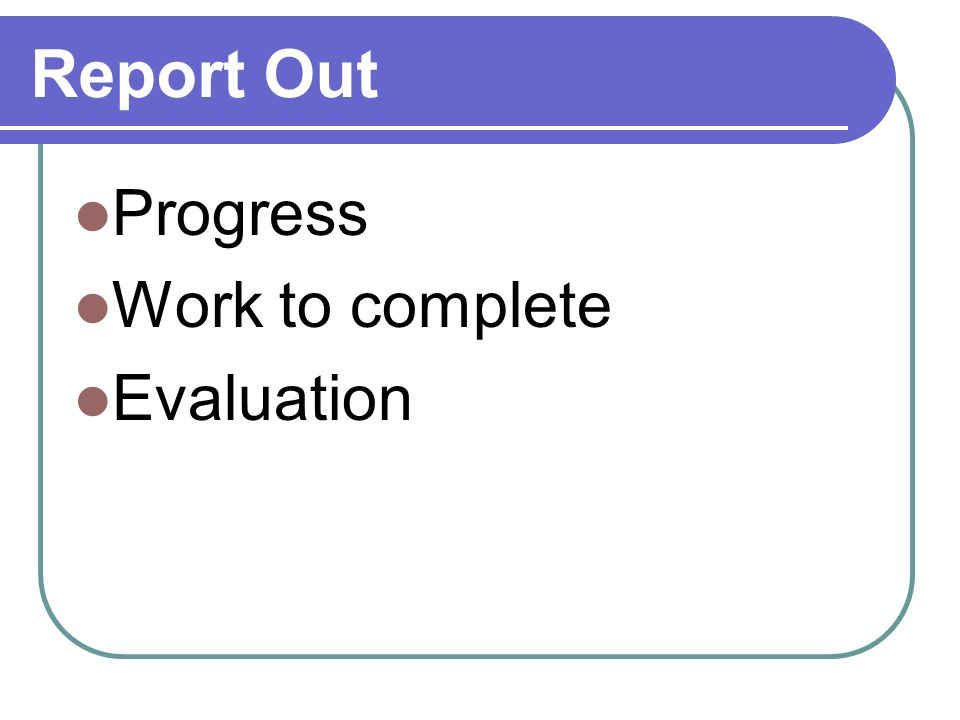 Report Out Progress Work to complete Evaluation