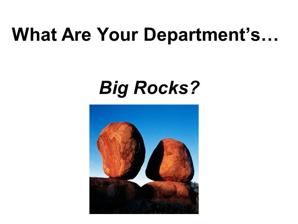 What Are Your Departments… Big Rocks?