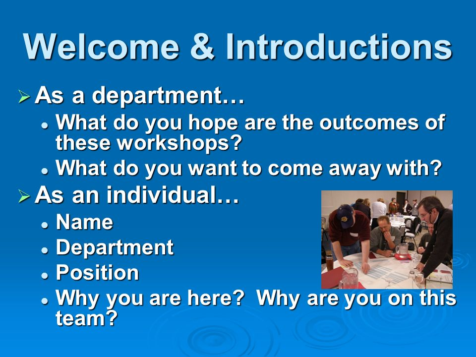 Welcome & Introductions As a department… As a department… What do you hope are the outcomes of these workshops? What do you hope are the outcomes of t