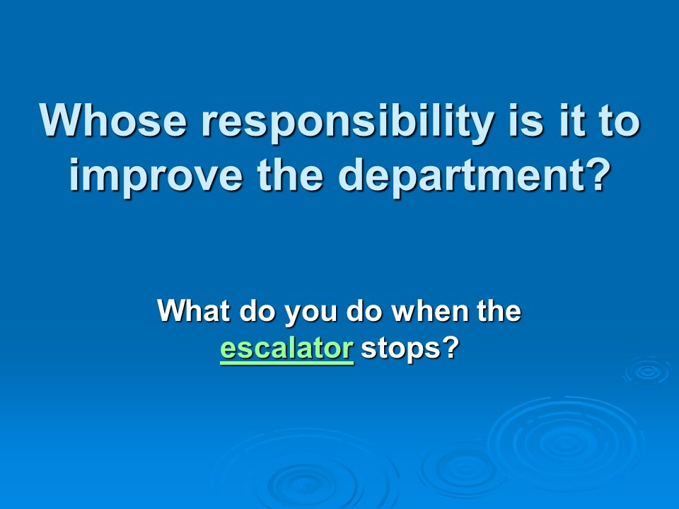 Whose responsibility is it to improve the department.