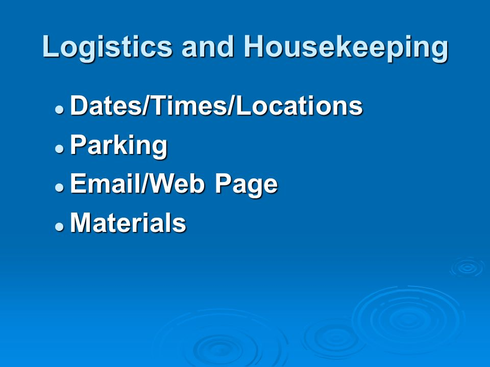 Logistics and Housekeeping Dates/Times/Locations Dates/Times/Locations Parking Parking  /Web Page  /Web Page Materials Materials
