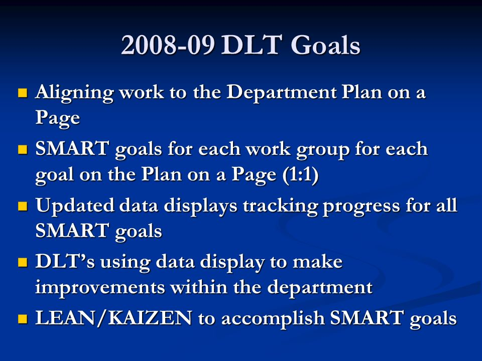 2008-09 DLT Goals Aligning work to the Department Plan on a Page Aligning work to the Department Plan on a Page SMART goals for each work group for ea