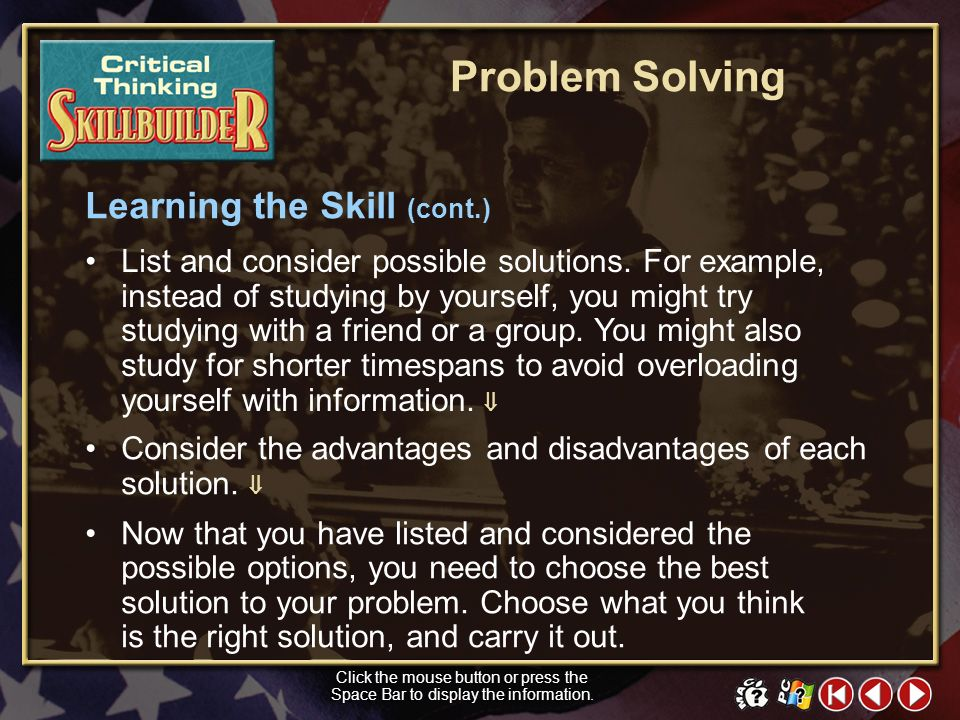 CT Skill Builder 2 Learning the Skill There are six key steps you should follow that will help you through the problem-solving process. Identify the p