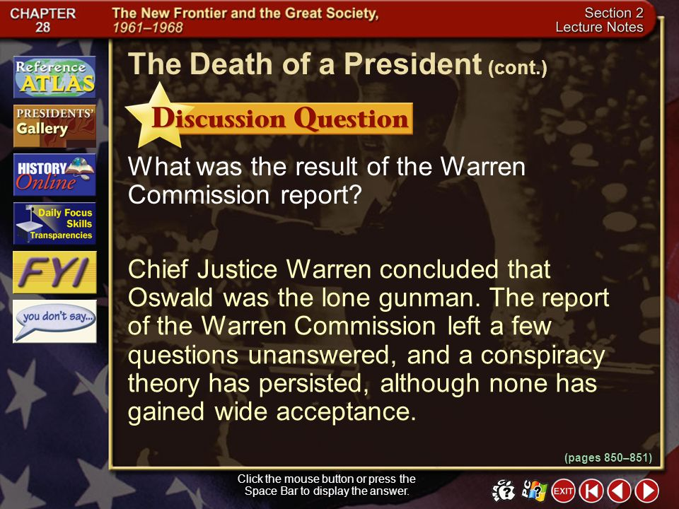 Section 2-15 Chief Justice Warren concluded that Oswald was the lone gunman. The report of the Warren Commission left a few questions unanswered, and
