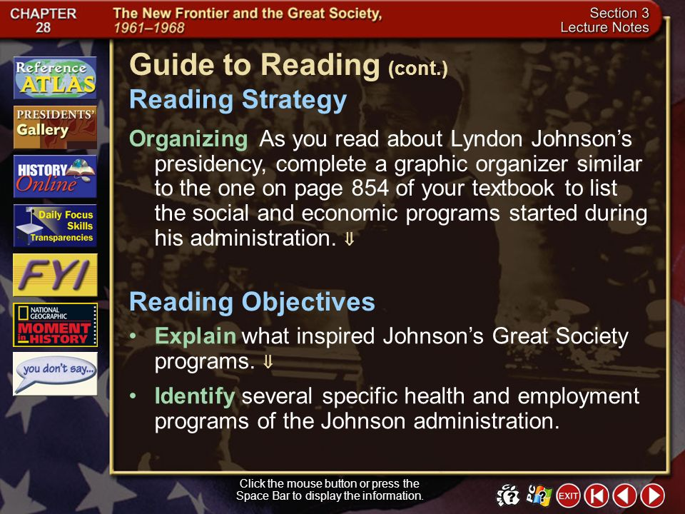 Section 3-1 Click the mouse button or press the Space Bar to display the information. Guide to Reading Lyndon Johnson succeeded John F. Kennedy as pre