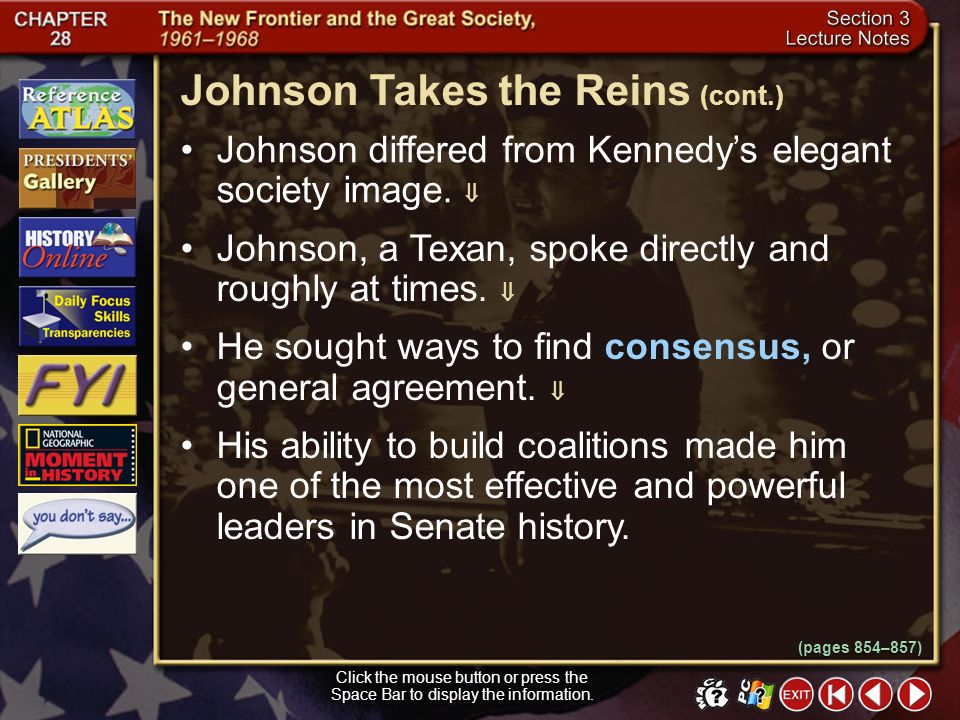 Section 3-5 Johnson Takes the Reins Click the mouse button or press the Space Bar to display the information. Lyndon Johnson took office during what s