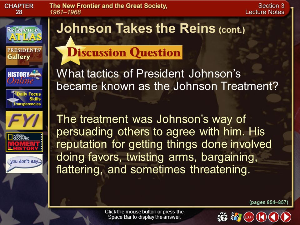 Section 3-7 Americans were not ready for Goldwaters aggressive message, and Johnson won in a landslide. Johnson Takes the Reins (cont.) (pages 854–857