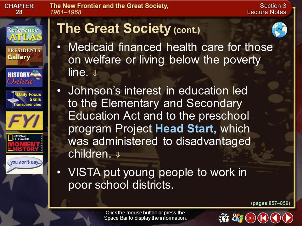 Section 3-9 The Great Society Click the mouse button or press the Space Bar to display the information. Johnson promised a Great Society during his ca