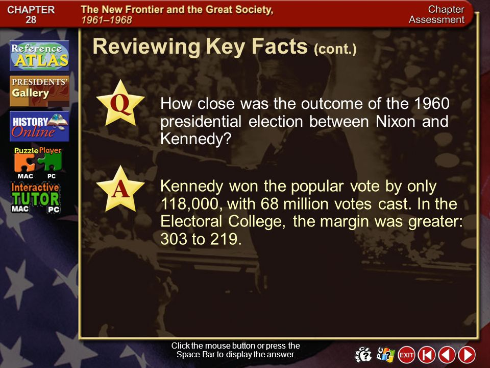 Chapter Assessment 3 Click the mouse button or press the Space Bar to display the answer. Reviewing Key Facts How was the 1960 presidential election a