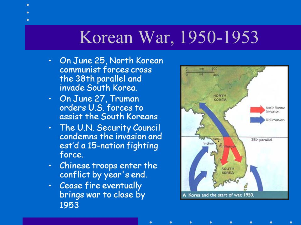 Korean War, 1950-1953 On June 25, North Korean communist forces cross the 38th parallel and invade South Korea. On June 27, Truman orders U.S. forces