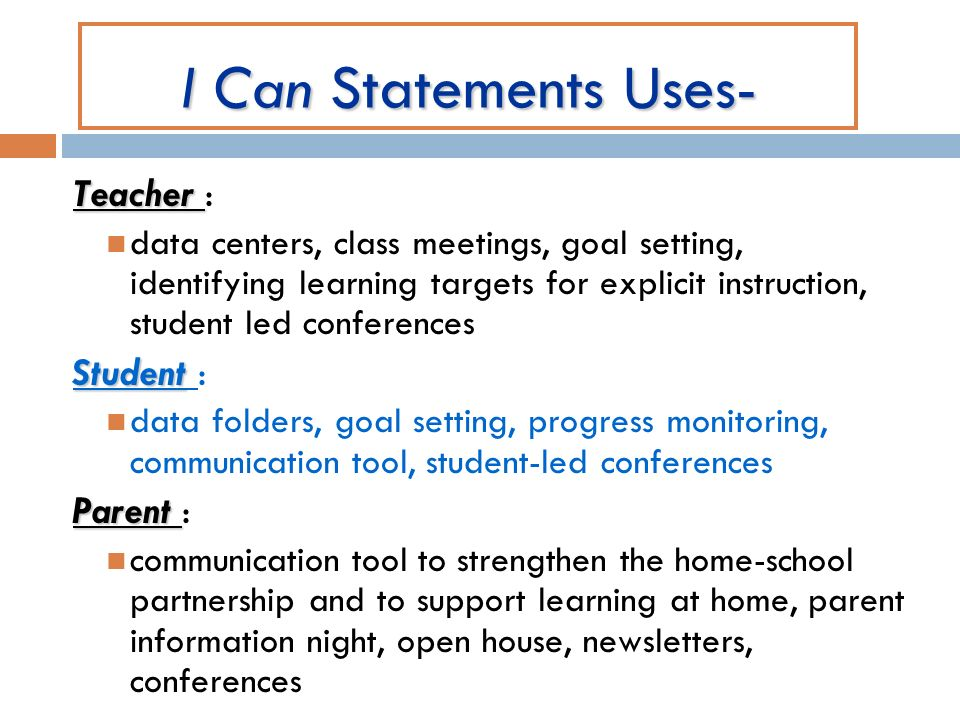 I Can Statements Uses- Teacher Teacher : data centers, class meetings, goal setting, identifying learning targets for explicit instruction, student le