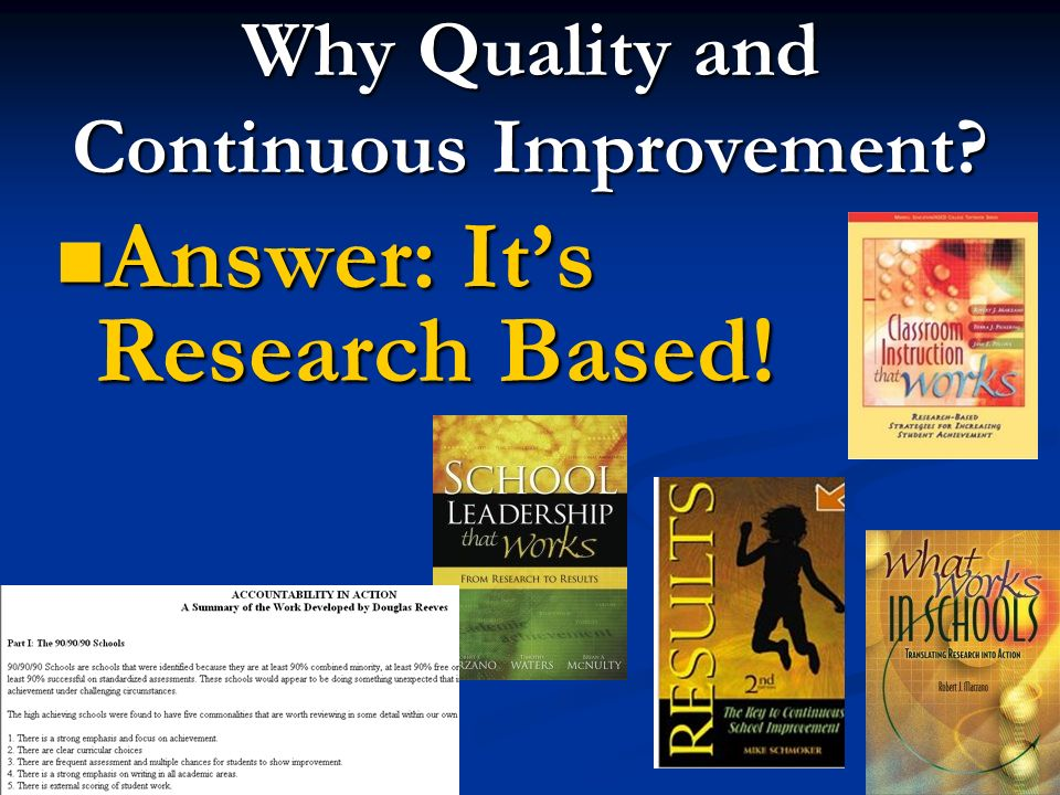 Why Quality and Continuous Improvement? Answer: Its Research Based! Answer: Its Research Based!