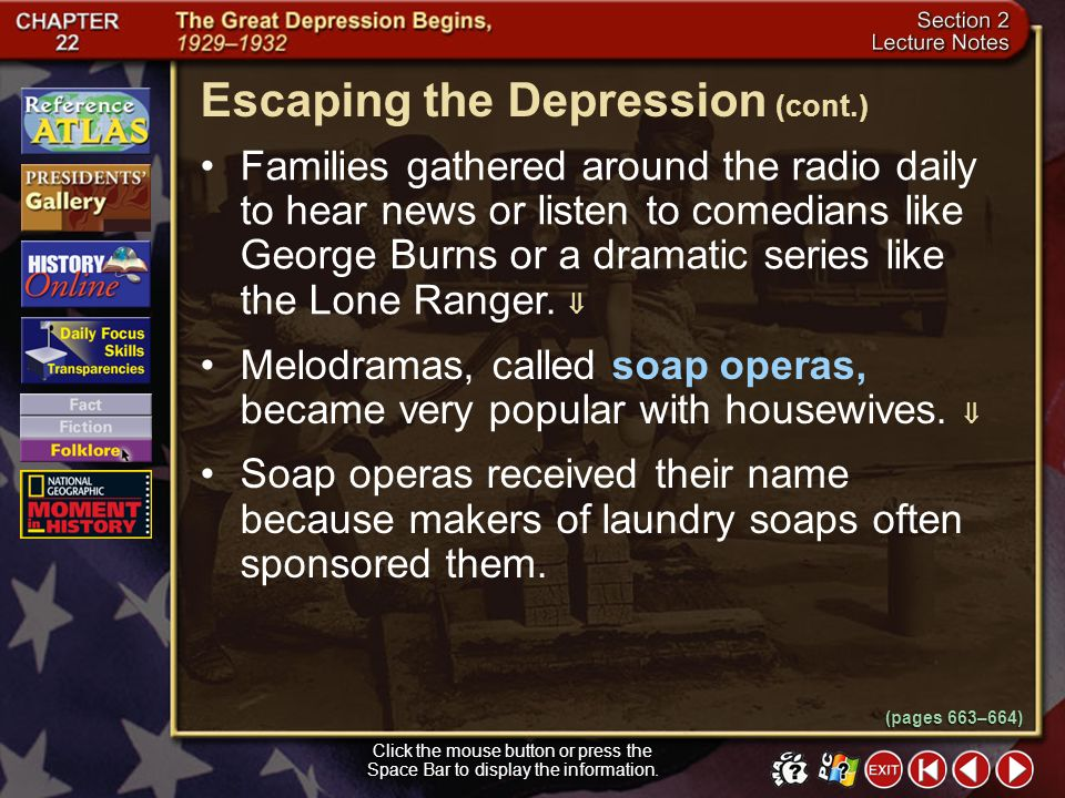 Section 2-10 Escaping the Depression Click the mouse button or press the Space Bar to display the information. Americans escaped the hardships of the