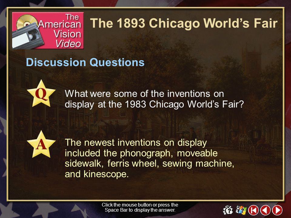 TAV Video 1 The 1893 Chicago Worlds Fair Objectives Click in the small window above o show a preview of The American Vision video. Click the mouse but
