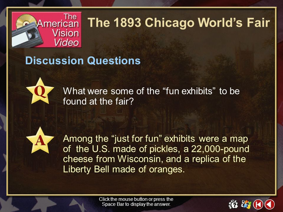 TAV Video 2 Discussion Questions Click the mouse button or press the Space Bar to display the answer. What were some of the inventions on display at t