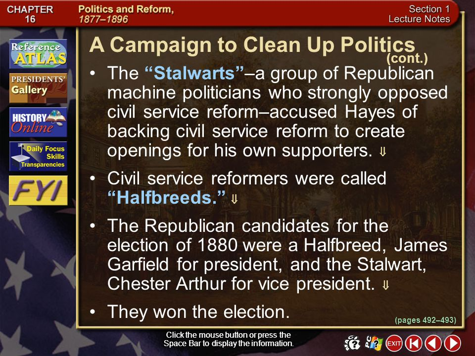 Section 1-5 (pages 492–493) A Campaign to Clean Up Politics Click the mouse button or press the Space Bar to display the information. Under the spoils