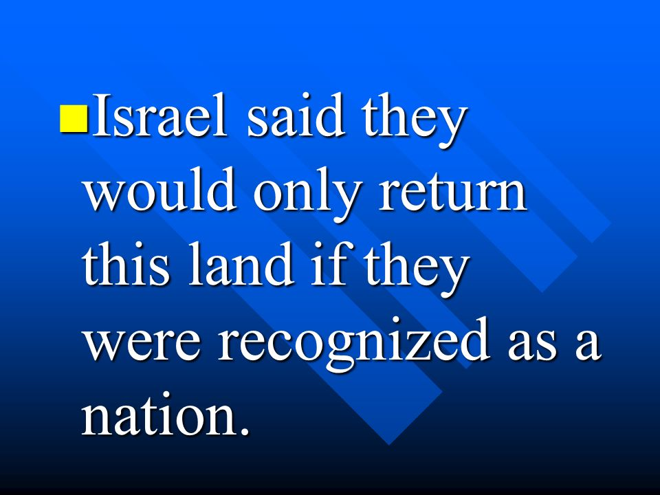 Israel said they would only return this land if they were recognized as a nation. Israel said they would only return this land if they were recognized