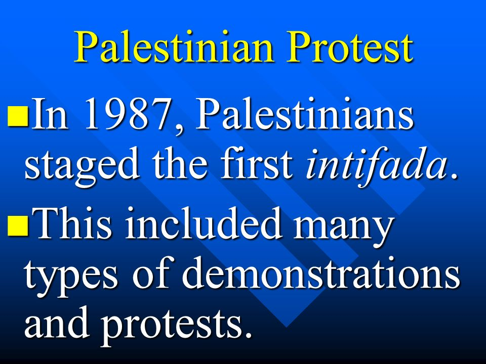 Palestinian Protest In 1987, Palestinians staged the first intifada. In 1987, Palestinians staged the first intifada. This included many types of demo