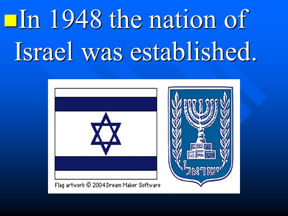 In 1948 the nation of Israel was established. In 1948 the nation of Israel was established.