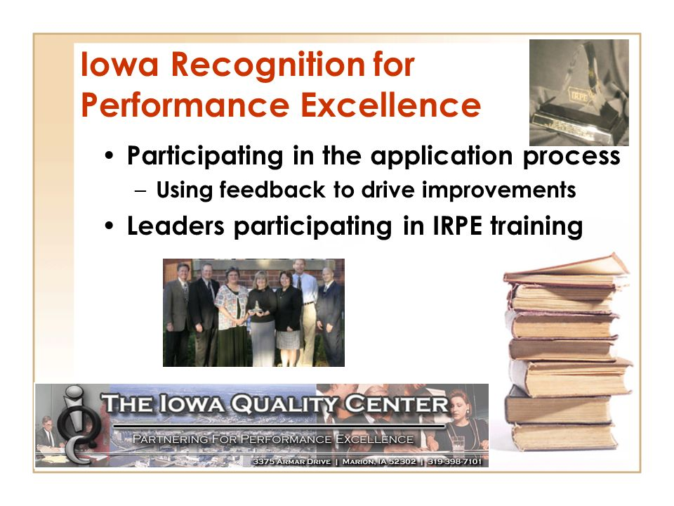 Participating in the application process – Using feedback to drive improvements Leaders participating in IRPE training Iowa Recognition for Performance Excellence