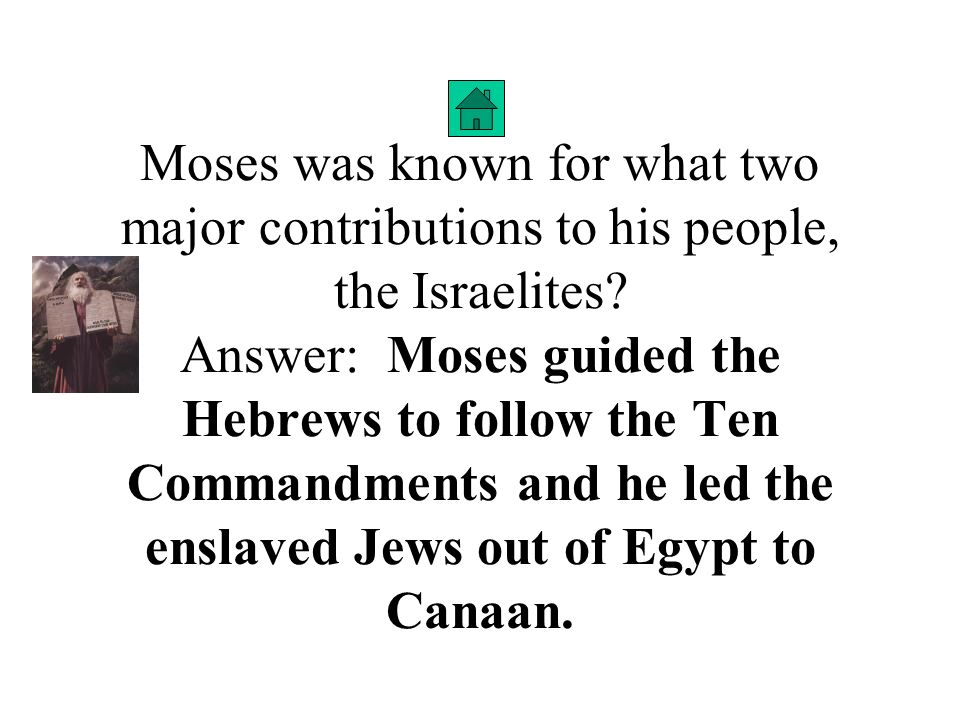 Moses was known for what two major contributions to his people, the Israelites?