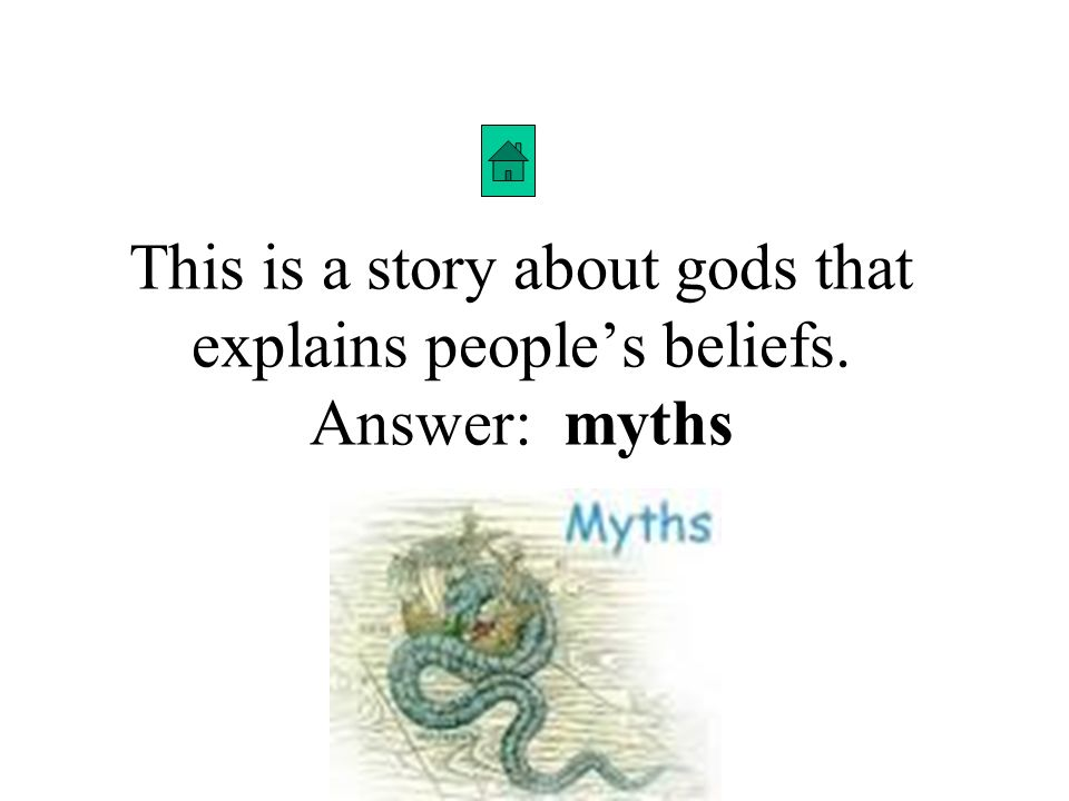 This is a story about gods that explains peoples beliefs. Answer: myths