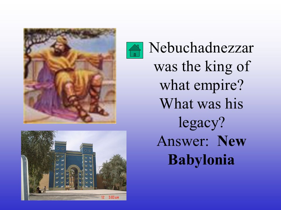 Nebuchadnezzar was the king of what empire? What was his legacy?