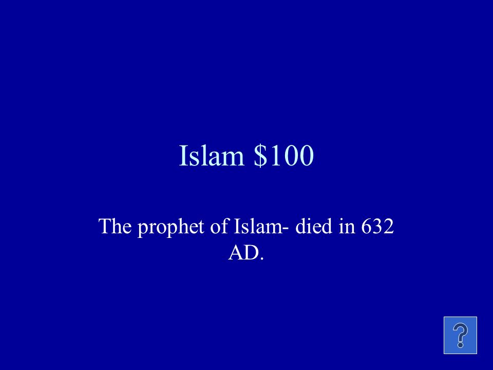 Islam $100 The prophet of Islam- died in 632 AD.