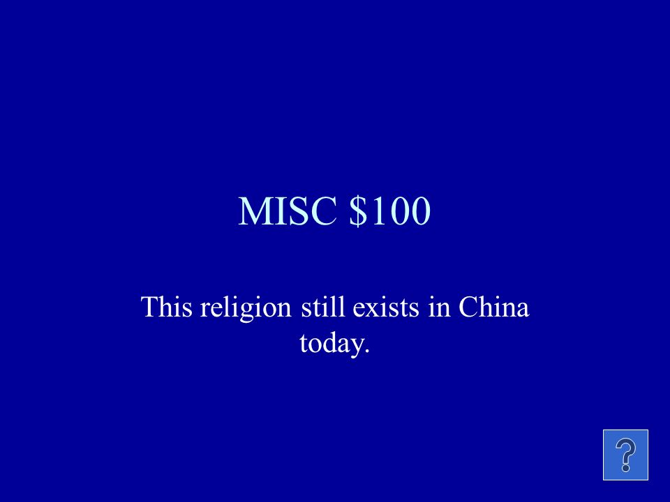 MISC $100 This religion still exists in China today.