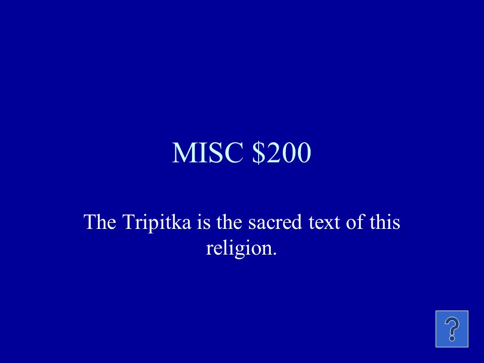 MISC $200 The Tripitka is the sacred text of this religion.