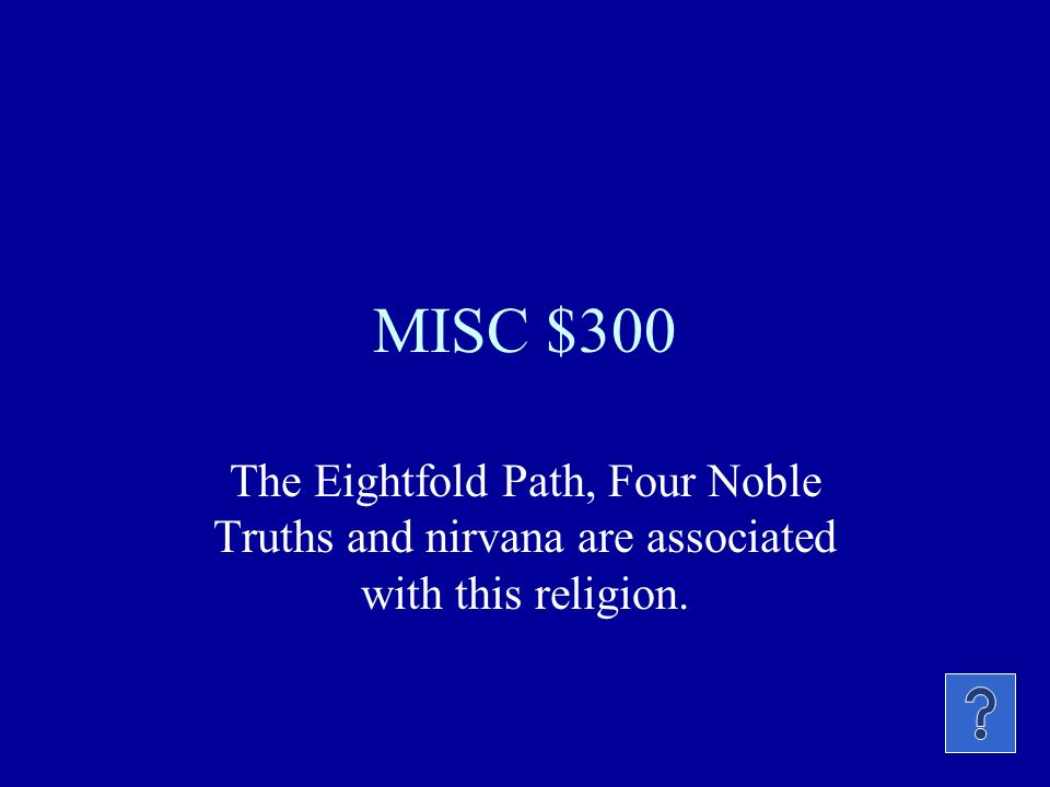 MISC $300 The Eightfold Path, Four Noble Truths and nirvana are associated with this religion.