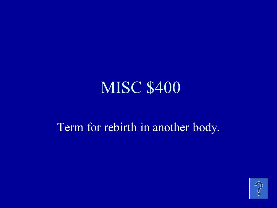MISC $400 Term for rebirth in another body.