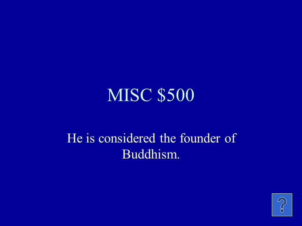 MISC $500 He is considered the founder of Buddhism.