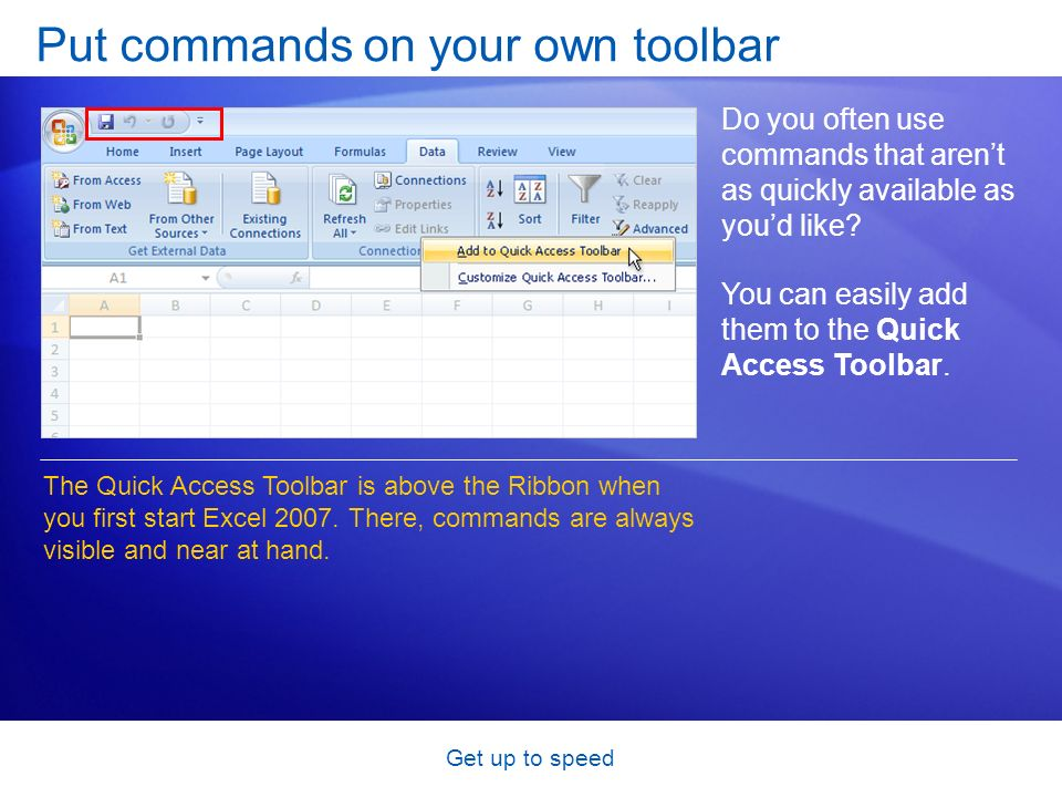Get up to speed Put commands on your own toolbar Do you often use commands that arent as quickly available as youd like.