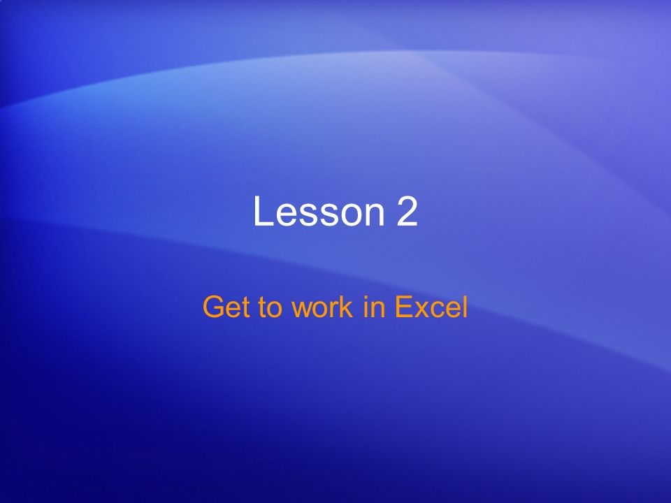 Lesson 2 Get to work in Excel